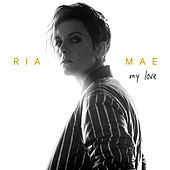My Love by Ria Mae