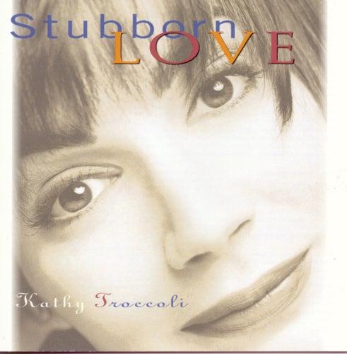 Stubborn Love by Kathy Troccoli