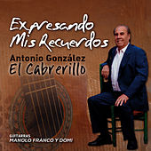 Expresando Mis Recuerdos by Antonio González El Cabrerillo