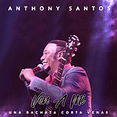 Ven a Mi by Anthony Santos