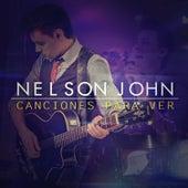 Canciones para Ver (En Vivo) de Nelson John