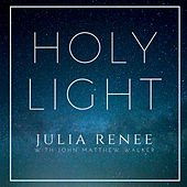 Holy Light by Julia Renee