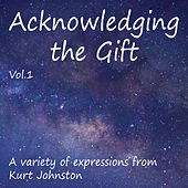 Acknowledging the Gift, Vol. 1 by Kurt Johnston