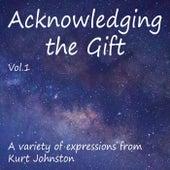 Acknowledging the Gift, Vol. 1 von Kurt Johnston
