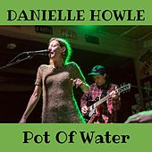 Pot of Water by Danielle Howle