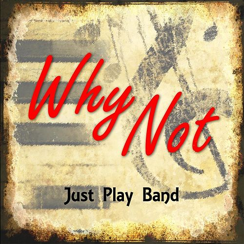Why Not by Just Play Band