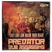 Only Love Can Break Your Heart by Predator Dub Assassins