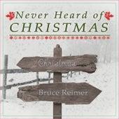 Never Heard of Christmas von Bruce Reimer