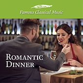 Romantic Dinner (Famous Classical Music) von Various Artists
