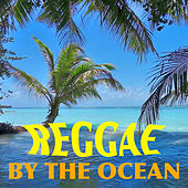 Reggae By The Ocean by Various Artists