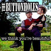 We Think You're Beautiful by The Button Holes