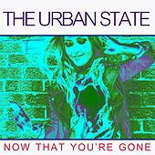 Now That You're Gone by The Urban State