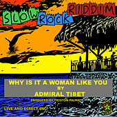 Why is It a Woman Like You by Admiral Tibett