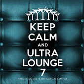 Keep Calm and Ultra Lounge 7 de Various Artists
