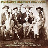 Times Ain't Like They Used to Be, Vol. 5: Early American Rural Music by Various Artists
