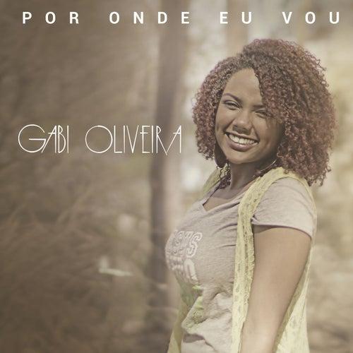Por Onde Eu Vou de Gabi Oliveira