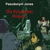 The Putogether Project by Pseudonym Jones