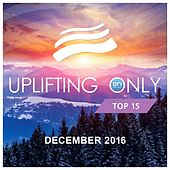 Uplifting Only Top 15: December 2016 - EP by Various Artists
