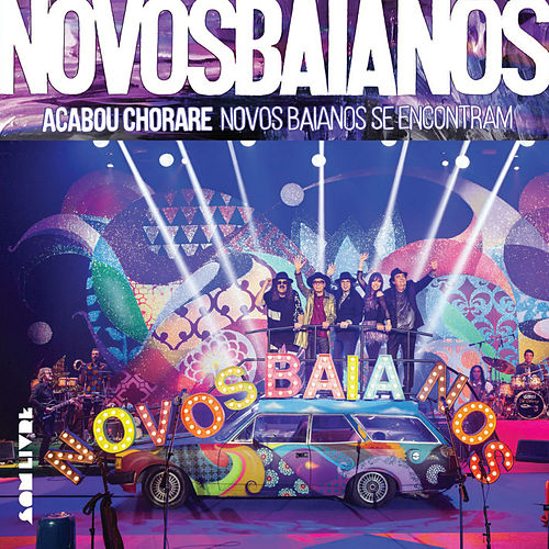 Acabou Chorare - Novos Baianos Se Encontram (Ao Vivo) by Novos Baianos