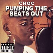 Pumping the Beats Out by Choc