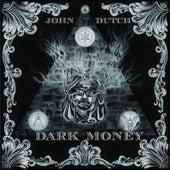 Dark Money von John Dutch