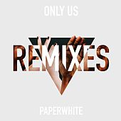 Only Us (The Remixes) von Paperwhite
