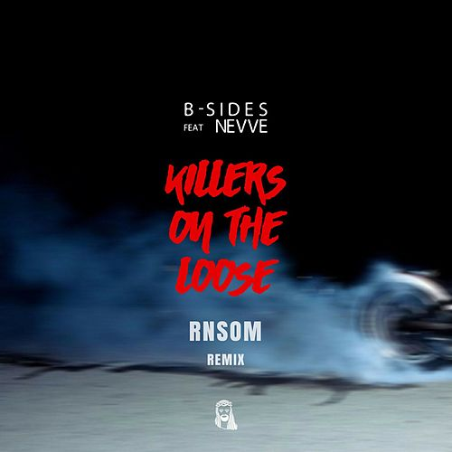 Killers on the Loose (Rnsom Remix) [feat. Nevve] by The B-Sides