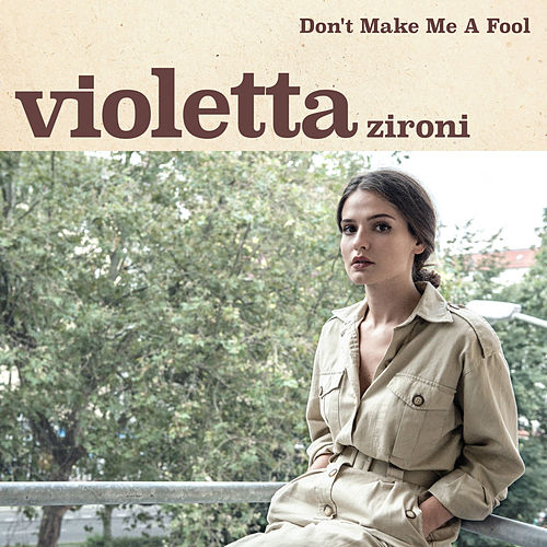 Don't Make Me a Fool by Violetta Zironi