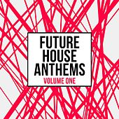 Future House Anthems, Vol. 1 by Various Artists