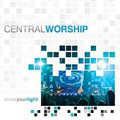 Shine Your Light by Central Worship
