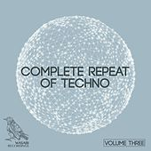 Complete Repeat of Techno, Vol. 3 by Various Artists
