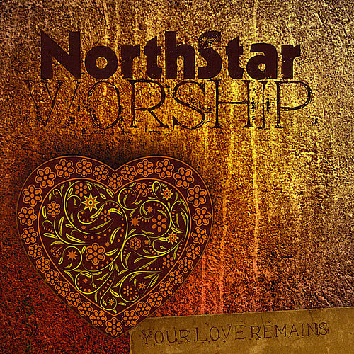 Your Love Remains by Northstar Worship