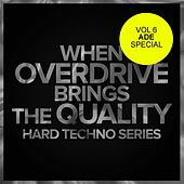 When Overdrive Brings The Quality, Vol.6 Hard Techno Series: Ade Special - EP by Various Artists