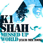 Messed Up World (Club Mix) by K1 Shah