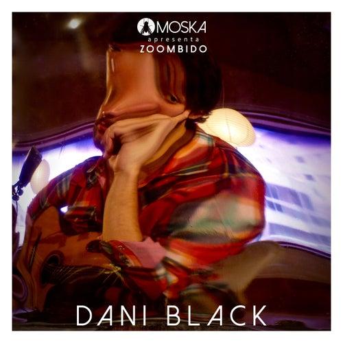 Moska Apresenta Zoombido: Dani Black by Dani Black