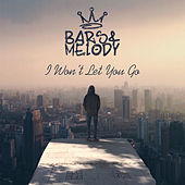 I Won't Let You Go by Bars and Melody
