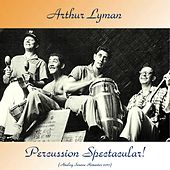 Percussion Spectacular! (Analog Source Remaster 2017) von Arthur Lyman