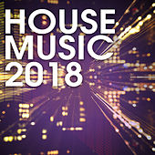 House Music 2018 by Various Artists
