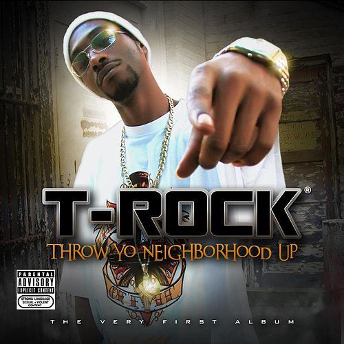 Throw Yo Neighborhood Up by T-Rock