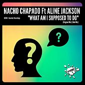 What Am I Supposed To Do (feat. Aline Jackson) by Nacho Chapado