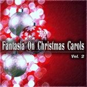 Fantasia On Christmas Carols, Vol. 2 (Carols and Hymns) von Various Artists