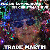 I'll Be Home Christmas Eve by Trade Martin