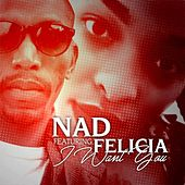 I Want You (feat. Felicia) by Nad