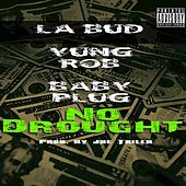 No Drought (feat. Count Up Bud & Baby Plug) de Yung Rob