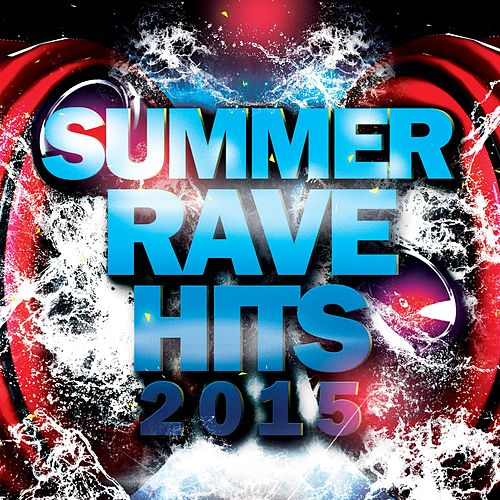 Summer Rave Hits 2015 by Various Artists