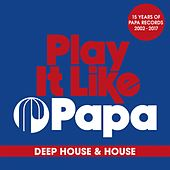 Play It Like Papa (15 Years of Papa Records 2002 - 2017) (Deep House & House) by Various Artists