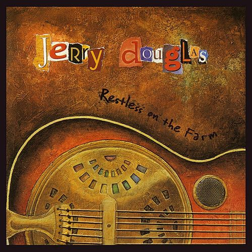 Restless on the Farm by Jerry Douglas
