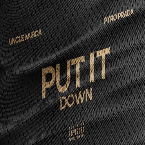 Put It Down (feat. Uncle Murda) by Pyro Prada