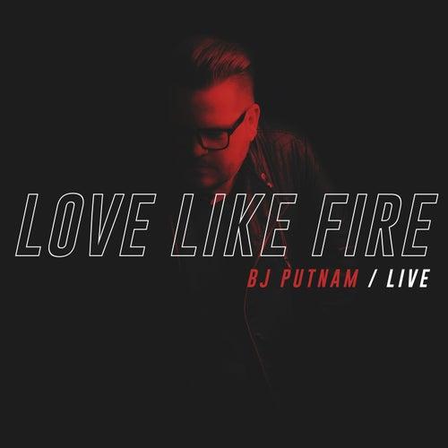 Love Like Fire (Live) by BJ Putnam