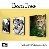 Born Free (Original Motion Picture Score) by The Inspired Cinema Strings